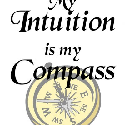 My intuition is my compass