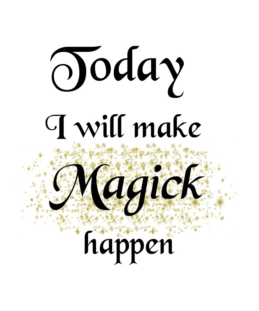 Today I will make magick happen
