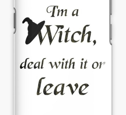 I'm a witch deal with it or leave - samsung case