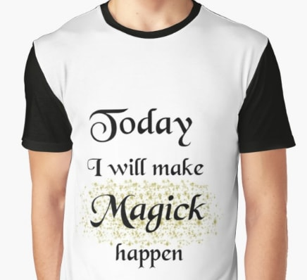 Today I will make magick happen - graphic tshirt