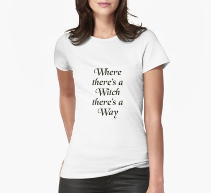 Where there's a witch there's a way - t-shirt