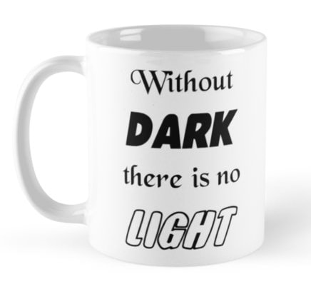 Without dark there is no light - mug