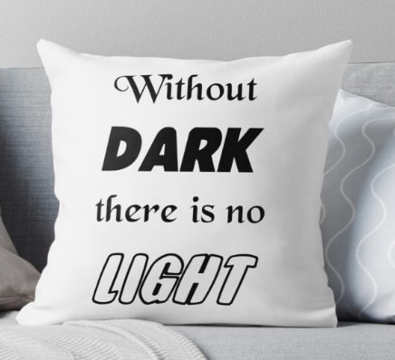 Without dark there is no light - pillow