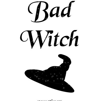 Bad witch (sometimes) - T-shirts and prints for witches