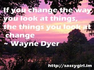 Sassy Sayings - If you change the way you look at things https://lindaursin.net