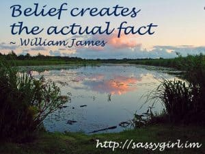 Sassy Sayings - Belief creates the actual fact https://lindaursin.net