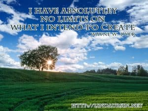 I have absolutely no limits on what I can create - Wayne Dyer