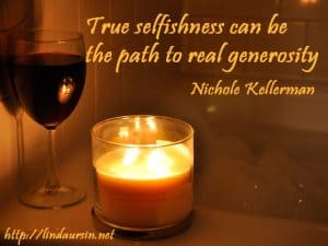True selfishness can be the path to real generosity - Nichole Kellerman