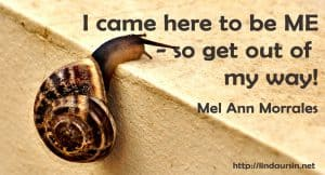 I came here to be me so get out of my way - Mel Ann Morales