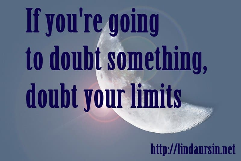 Sassy Sayings - If you're going to doubt something, doubt your limits https://lindaursin.net