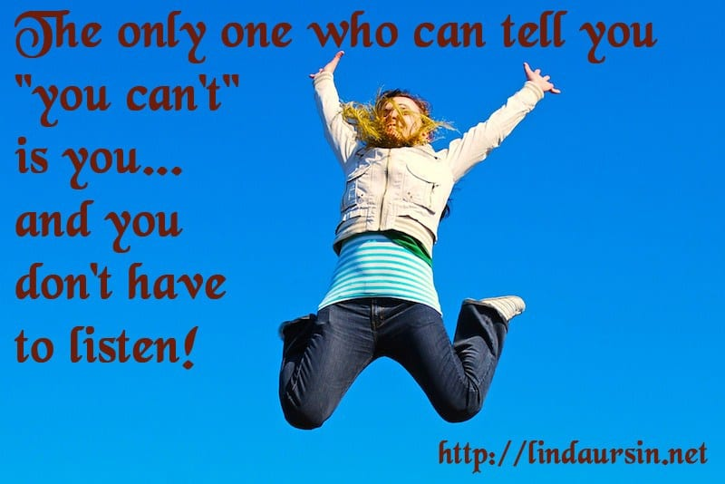 "Sassy Sayings - The only one who can tell you ""you can't"" is you... and you don't have to listen! https://lindaursin.net"