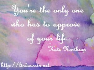 Sassy Sayings - You're the only one who has to approve of your life https://lindaursin.net