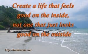 Create a life that feels good - Sassy Sayings https://lindaursin.net