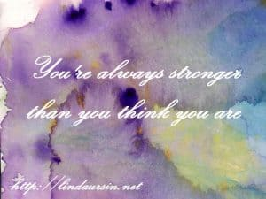 You're always stronger... - Sassy Sayings - https://lindaursin.net