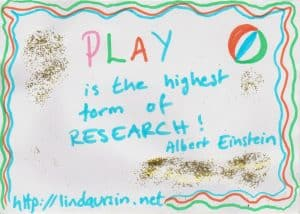 Play is the highest form of research - Sassy Sayings - https://lindaursin.net