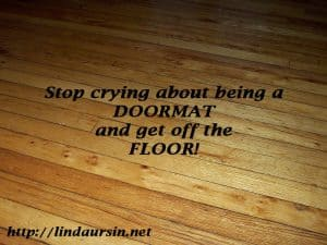 Stop crying about being a doormat Sassy Sayings