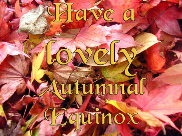 Have a lovely Autumnal Equinox!