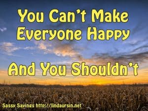You can't make everyone happy - Sassy Sayings - https://lindaursin.net #sassysayings #quotes