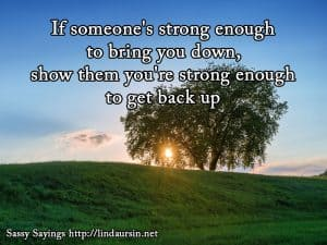 If someone's strong enough to bring you down - Sassy Sayings - https://lindaursin.net #sassysayings #quotes