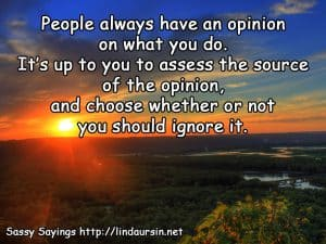 People always have an opinion - Sassy Sayings - https://lindaursin.net #sassysayings #quotes