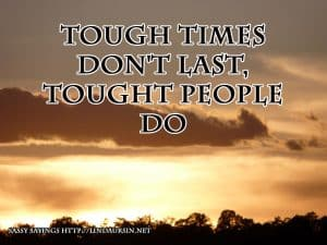 Tough times don't last - Sassy Sayings - https://lindaursin.net #sassysayings #quotes