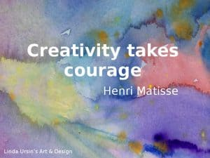 Creativity takes courage - Artsy quotes - Linda Ursin's Art & Design