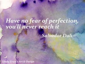Have no fear of perfection - Artsy quotes - Linda Ursin's Art & Design