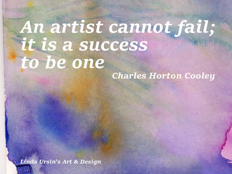 An artist cannot fail; It is a success to be one - C H Cooley