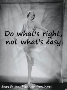 Do what's right - Sassy Sayings https://lindaursin.net