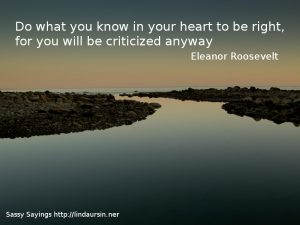Do what you know in your heart... - Sassy Sayings https://lindaursin.net