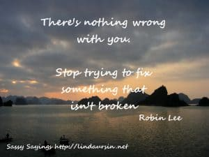 There's nothing wrong with you... - Sassy Sayings - https://lindaursin.net