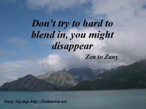 Don't try too hard to blend in... - Sassy Sayings - https://lindaursin.net
