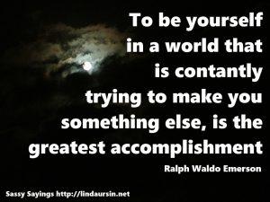To be yourself... - Sassy Sayings https://lindaursin.net
