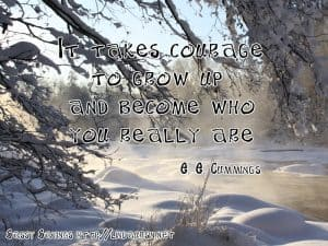 It takes courage to grow up... - Sassy Sayings - https://lindaursin.net
