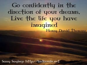 Go confidently in the direction... - Sassy Sayings - https://lindaursin.net