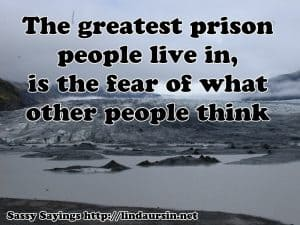 The greatest prison people live in... - Sassy Sayings - https://lindaursin.net