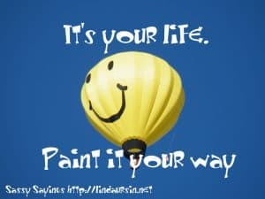 It's your life. Paint it your way... - Sassy Sayings - https://lindaursin.net