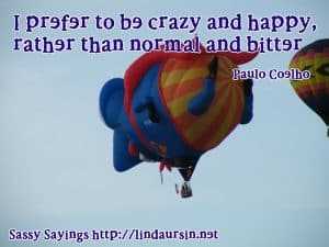 I prefer to be crazy and happy... - Sassy Sayings - https://lindaursin.net