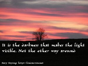 It's the darkness that makes... #sassysayings #quotes https://lindaursin.net/
