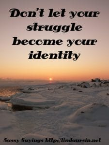 Don't let your struggle become... #sassysayings #quotes https://lindaursin.net/
