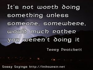 It's not worth doing something unless... - Sassy Sayings - https://lindaursin.net #sassysayings #quotes