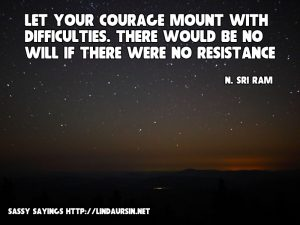 Let your courage mount with difficulties... - Sassy Sayings - https://lindaursin.net #sassysayings #quotes
