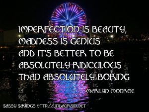 Imperfection is beauty, madness is... - Sassy Sayings - https://lindaursin.net #sassysayings #quotes