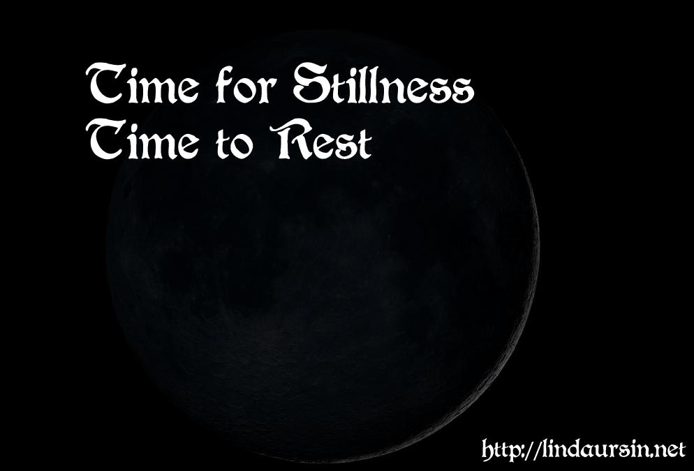 Dark Moon = Time for stillness, time for rest