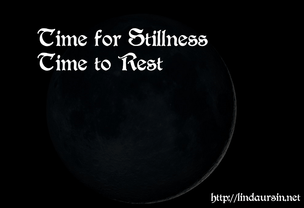 Dark Moon = Time for stillness, time for rest