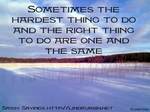 Some times the hardest...Sassy Sayings in the snow https://lindaursin.net #quotes #sassysayings