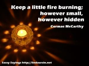 Keep a little fire burning... Sassy Sayings https://lindaursin.net