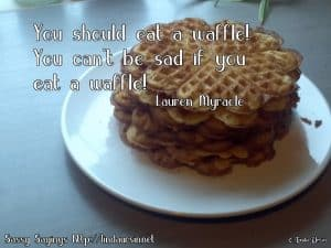 You should have a waffle... Sassy Sayings lindaursin.net