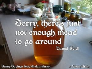 Sorry, there's just not enough mead... Sassy Sayings lindaursin.net