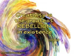 Creativity is the greatest rebellion in exeitence - Osho